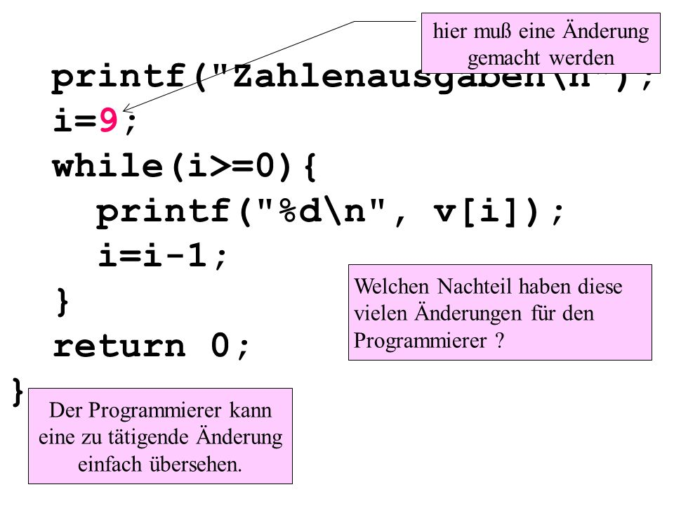 printf( Zahlenausgaben\n ); i=9; while(i>=0){ printf( %d\n , v[i]);